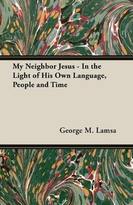 My Neighbor Jesus - In the Light of His Own Language, People and