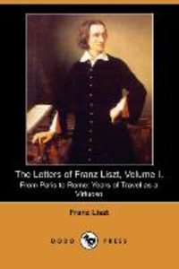 The Letters of Franz Liszt, Volume I