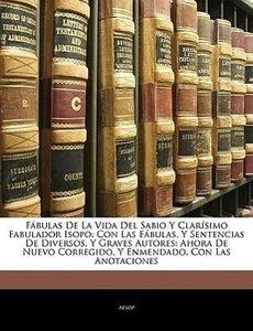 Fábulas De La Vida Del Sabio Y Clarísimo Fabulador Isopo: Con La