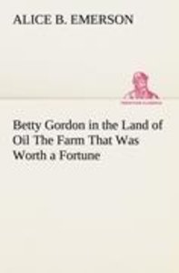 Betty Gordon in the Land of Oil The Farm That Was Worth a Fortun