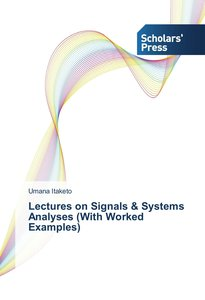 Lectures on Signals & Systems Analyses (With Worked Examples)