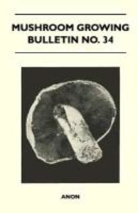 Mushroom Growing - Bulletin No. 34
