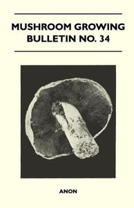 Mushroom Growing - Bulletin No. 34