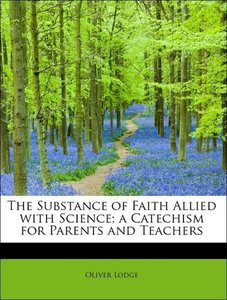 The Substance of Faith Allied with Science; a Catechism for Pare