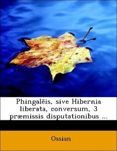 Phingaleis, sive Hibernia liberata, conversum, 3 præmissis dispu