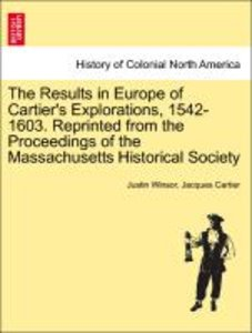 The Results in Europe of Cartier's Explorations, 1542-1603. Repr