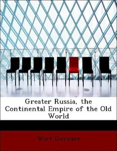 Greater Russia, the Continental Empire of the Old World