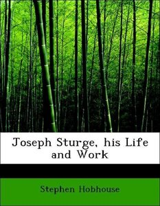 Joseph Sturge, his Life and Work