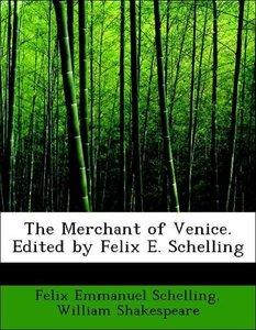 The Merchant of Venice. Edited by Felix E. Schelling