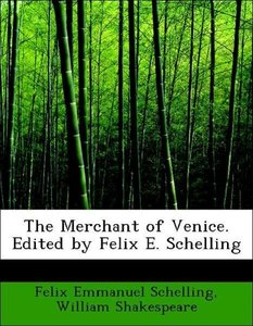 The Merchant of Venice. Edited by Felix E. Schelling