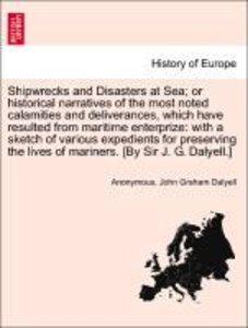 Shipwrecks and Disasters at Sea; or historical narratives of the
