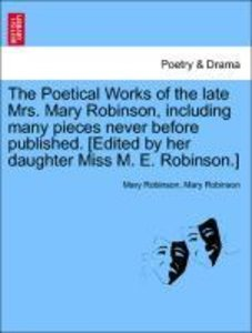 The Poetical Works of the late Mrs. Mary Robinson, including man