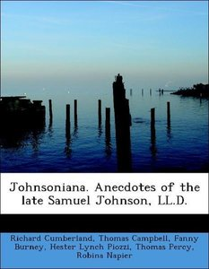 Johnsoniana. Anecdotes of the late Samuel Johnson, LL.D.