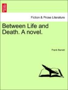 Between Life and Death. A novel. Vol. II.