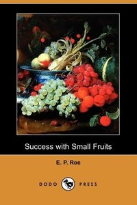 Success with Small Fruits (Dodo Press)