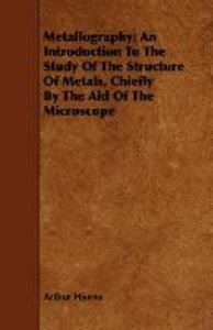 Metallography; An Introduction to the Study of the Structure of