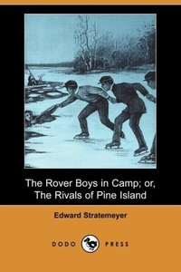 The Rover Boys in Camp; Or, the Rivals of Pine Island (Dodo Pres