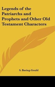 Legends of the Patriarchs and Prophets and Other Old Testament C