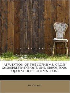 Refutation of the sophisms, gross misrepresentations, and errone