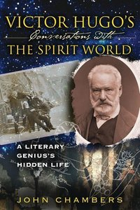 Victor Hugo's Conversations with the Spirit World: A Literary Ge