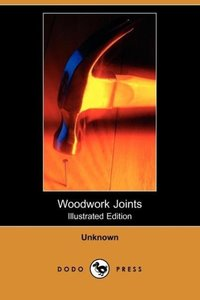 Woodwork Joints (Illustrated Edition) (Dodo Press)