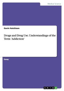 Drugs and Drug Use. Understandings of the Term 'Addiction'