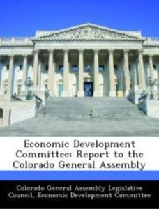 Economic Development Committee: Report to the Colorado General A