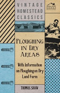 Ploughing in Dry Areas - With Information on Ploughing on Dry La