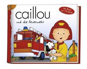 Caillou Geschichtenbuch 15. Caillou und die Feuerwehr