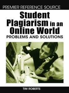 Student Plagiarism in an Online World: Problems and Solutions