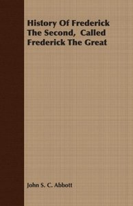 History of Frederick the Second, Called Frederick the Great