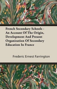 French Secondary Schools - An Account Of The Origin, Development