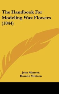 The Handbook For Modeling Wax Flowers (1844)