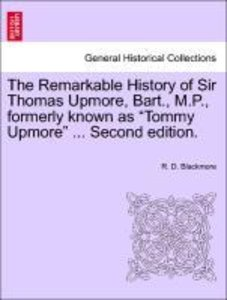 The Remarkable History of Sir Thomas Upmore, Bart., M.P., former