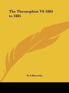 The Theosophist V6 1884 to 1885