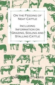 On the Feeding of Neat Cattle - Including Information on Grazing