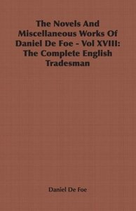 The Novels and Miscellaneous Works of Daniel de Foe - Vol XVIII: