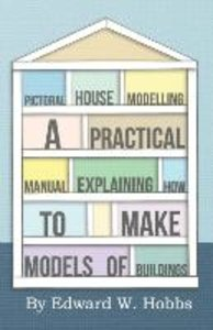 Pictoral House Modelling - A Practical Manual Explaining How to