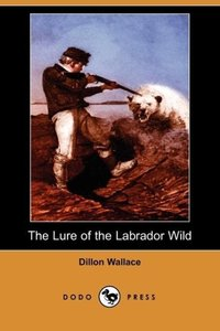 The Lure of the Labrador Wild (Dodo Press)