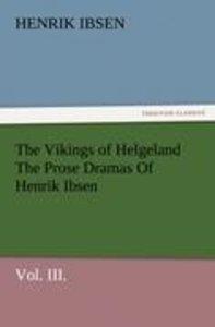 The Vikings of Helgeland The Prose Dramas Of Henrik Ibsen, Vol.