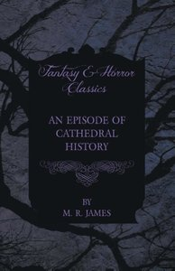 An Episode of Cathedral History (Fantasy and Horror Classics)