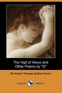 The Vigil of Venus and Other Poems by Q (Dodo Press)