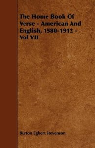 The Home Book Of Verse - American And English, 1580-1912 - Vol V