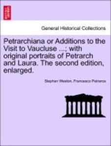 Petrarchiana or Additions to the Visit to Vaucluse ...; with ori