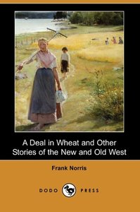 A Deal in Wheat and Other Stories of the New and Old West (Dodo