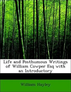 Life and Posthumous Writings of William Cowper Esq with an Intro