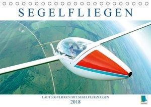 Segelfliegen: Lautlos fliegen mit Segelflugzeugen (Tischkalender