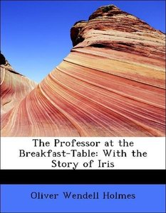 The Professor at the Breakfast-Table: With the Story of Iris