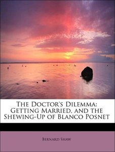 The Doctor's Dilemma: Getting Married, and the Shewing-Up of Bla