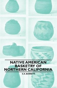 Native American Basketry Of Northern California